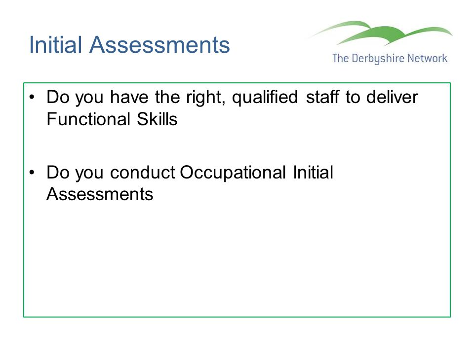 Initial Assessments Do you have the right, qualified staff to deliver Functional Skills.