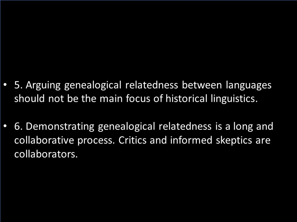 5. Arguing genealogical relatedness between languages should not be the main focus of historical linguistics.