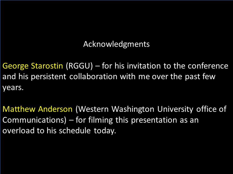 Acknowledgments George Starostin (RGGU) – for his invitation to the conference and his persistent collaboration with me over the past few years.
