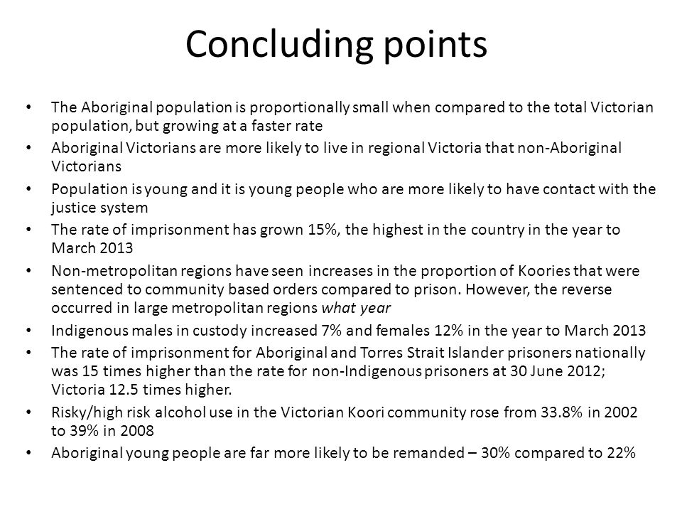 Concluding points The Aboriginal population is proportionally small when compared to the total Victorian population, but growing at a faster rate.