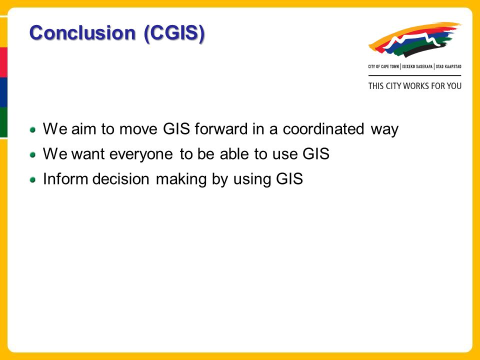 Conclusion (CGIS) We aim to move GIS forward in a coordinated way