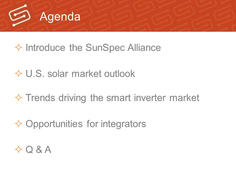 Agenda Introduce the SunSpec Alliance U.S. solar market outlook