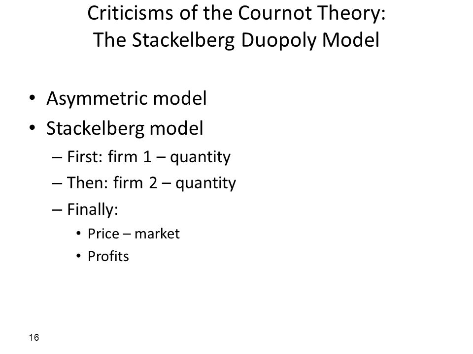 Criticisms of the Cournot Theory: The Stackelberg Duopoly Model