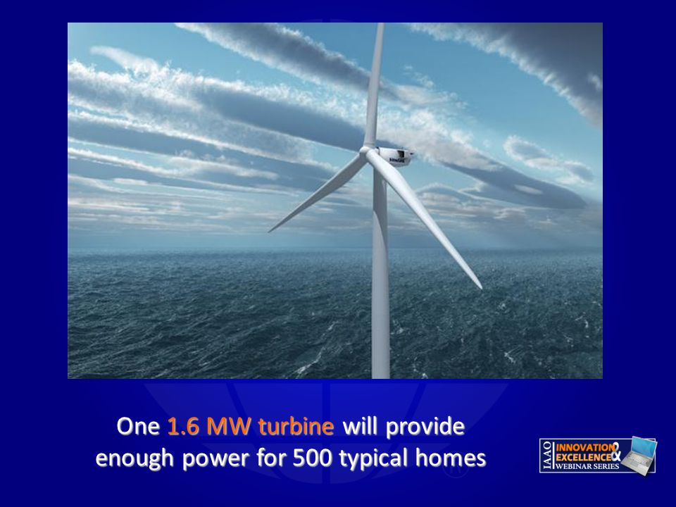 One 1.6 MW turbine will provide enough power for 500 typical homes