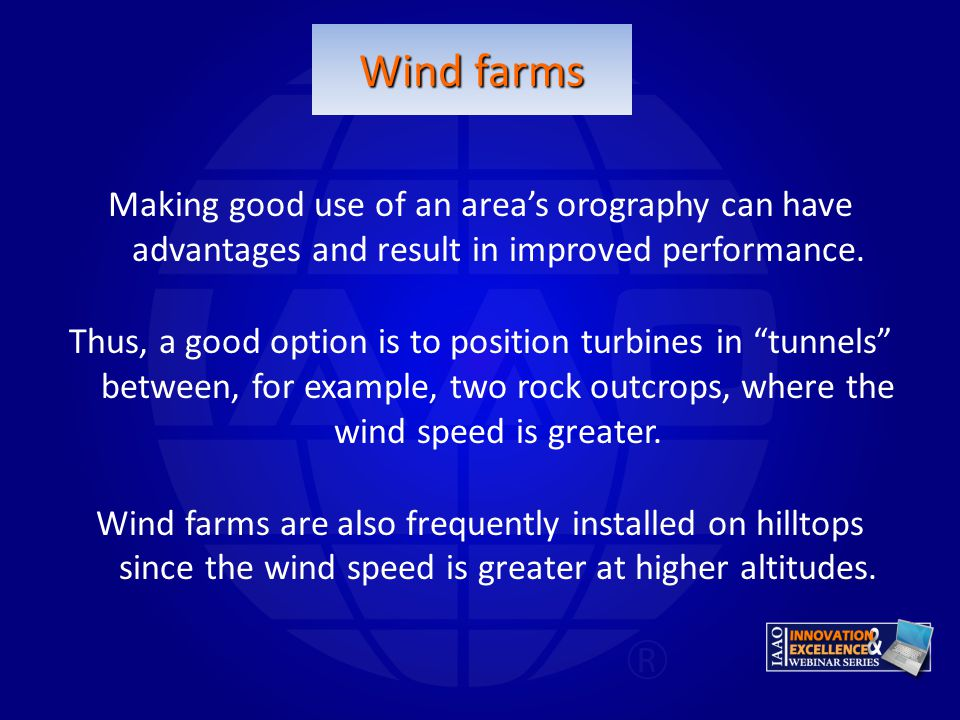 Wind farms Making good use of an area's orography can have advantages and result in improved performance.