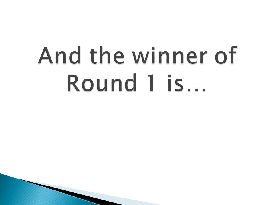 And the winner of Round 1 is…