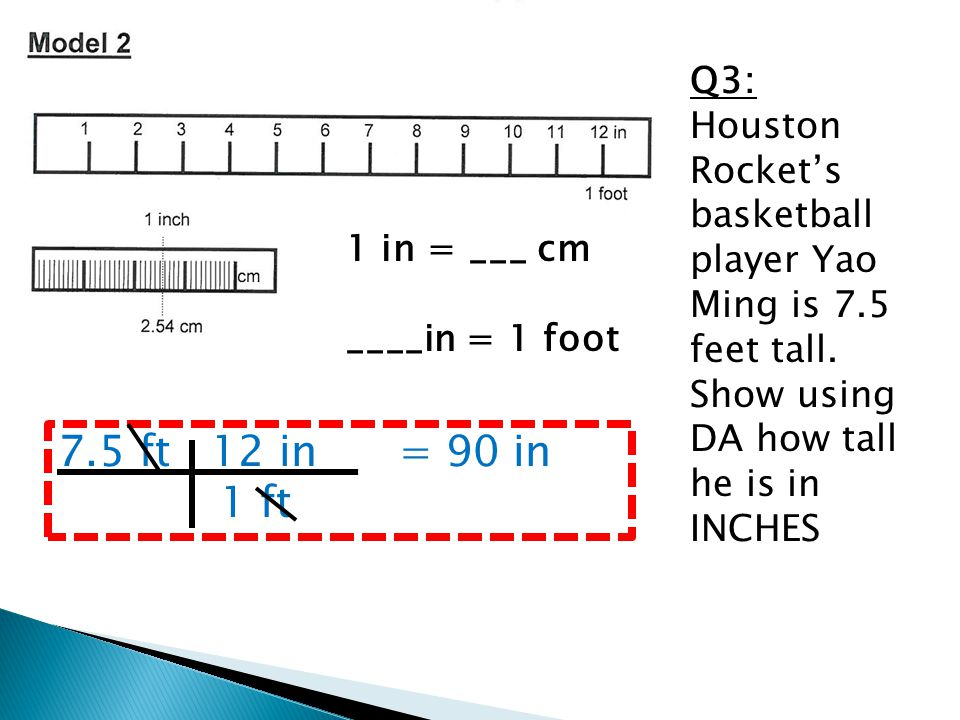 Q3: Houston Rocket's basketball player Yao Ming is 7. 5 feet tall