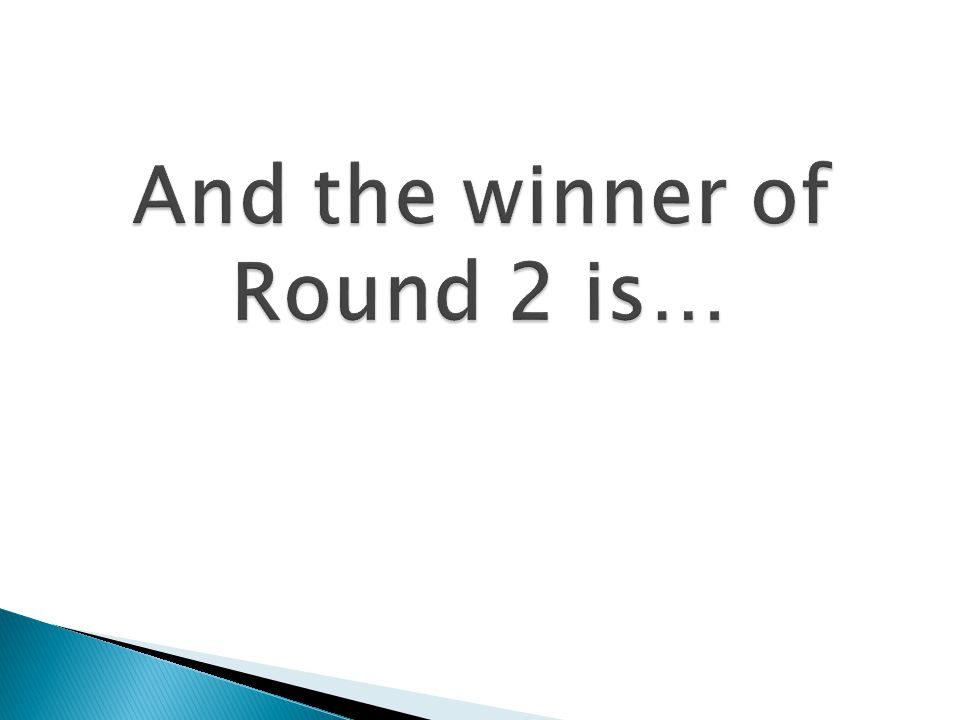 And the winner of Round 2 is…
