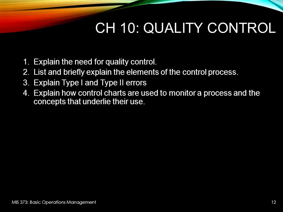 CH 10: Quality Control Explain the need for quality control.