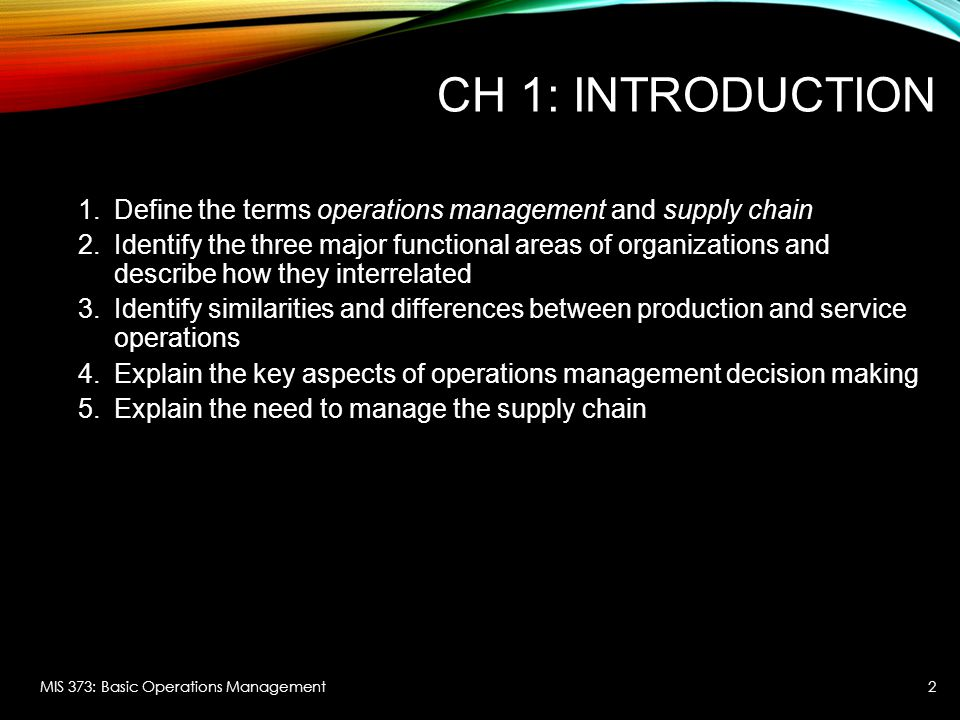 Ch 1: Introduction Define the terms operations management and supply chain.