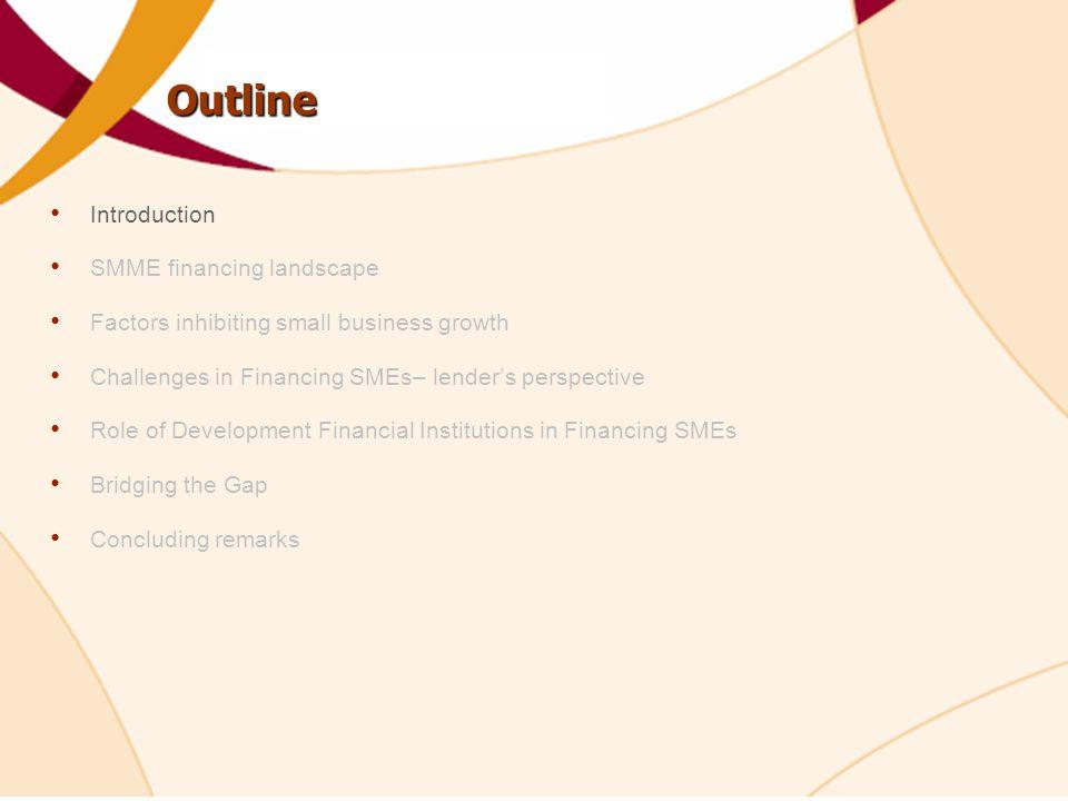 Outline Introduction SMME financing landscape