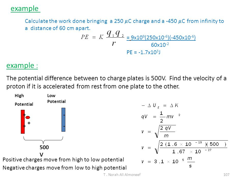 example Calculate the work done bringing a 250 mC charge and a -450 mC from infinity to a distance of 60 cm apart.