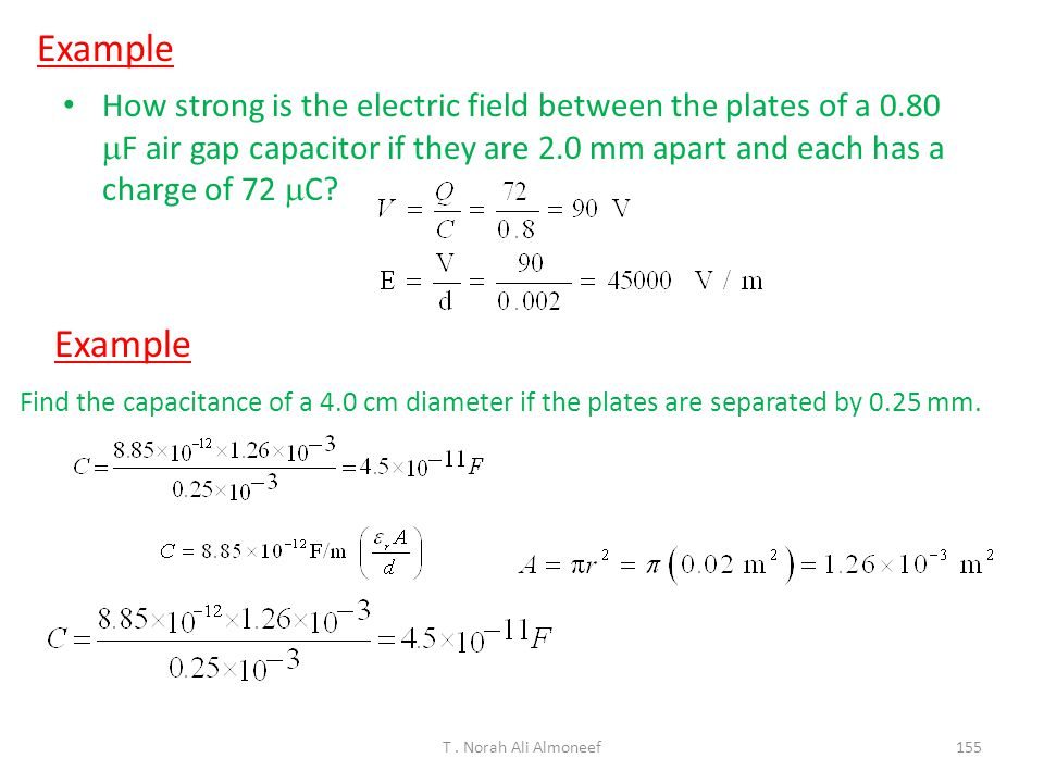 Example How strong is the electric field between the plates of a 0.80 mF air gap capacitor if they are 2.0 mm apart and each has a charge of 72 mC