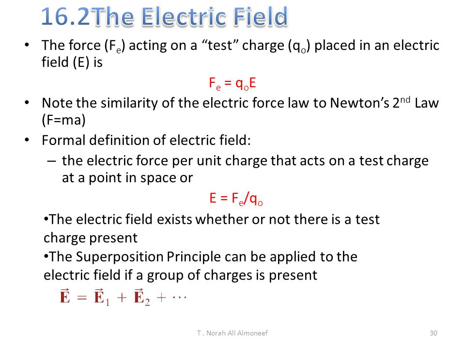 16.2The Electric Field The force (Fe) acting on a test charge (qo) placed in an electric field (E) is.