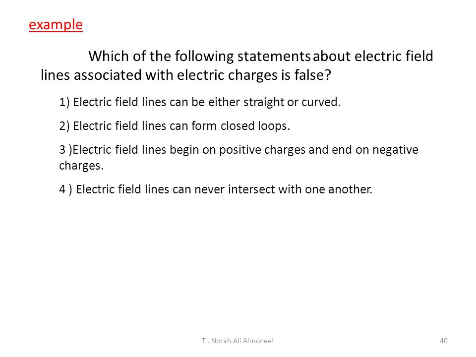 example Which of the following statements about electric field lines associated with electric charges is false