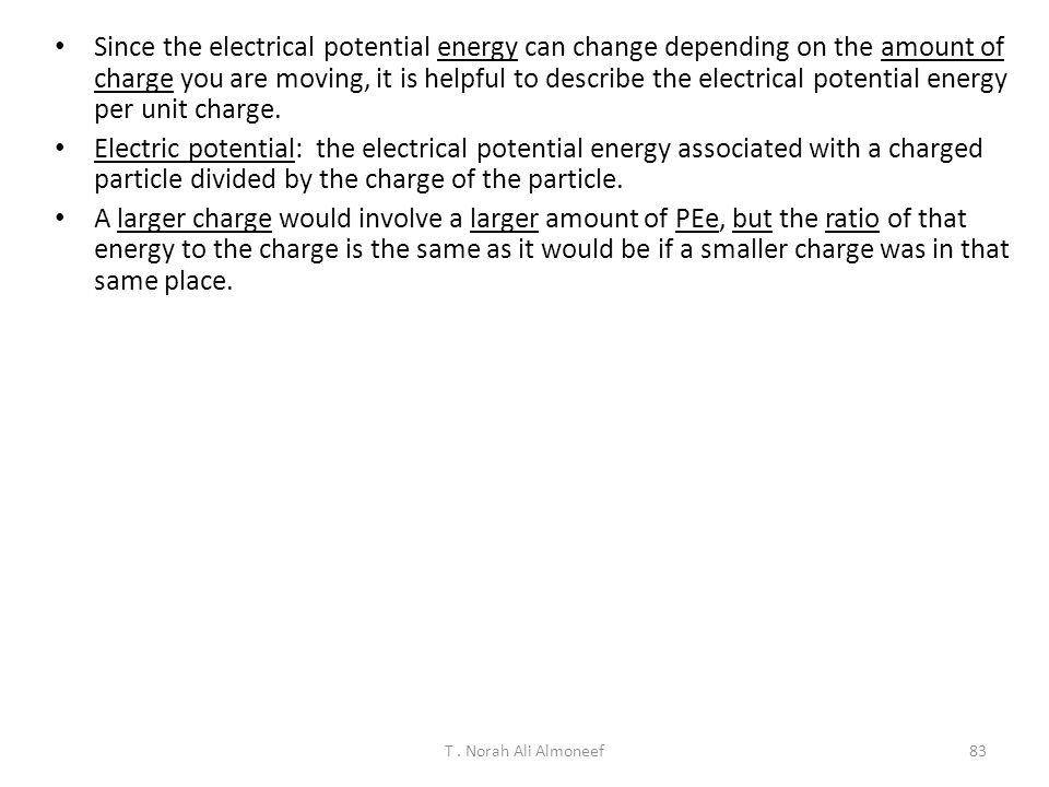 Since the electrical potential energy can change depending on the amount of charge you are moving, it is helpful to describe the electrical potential energy per unit charge.