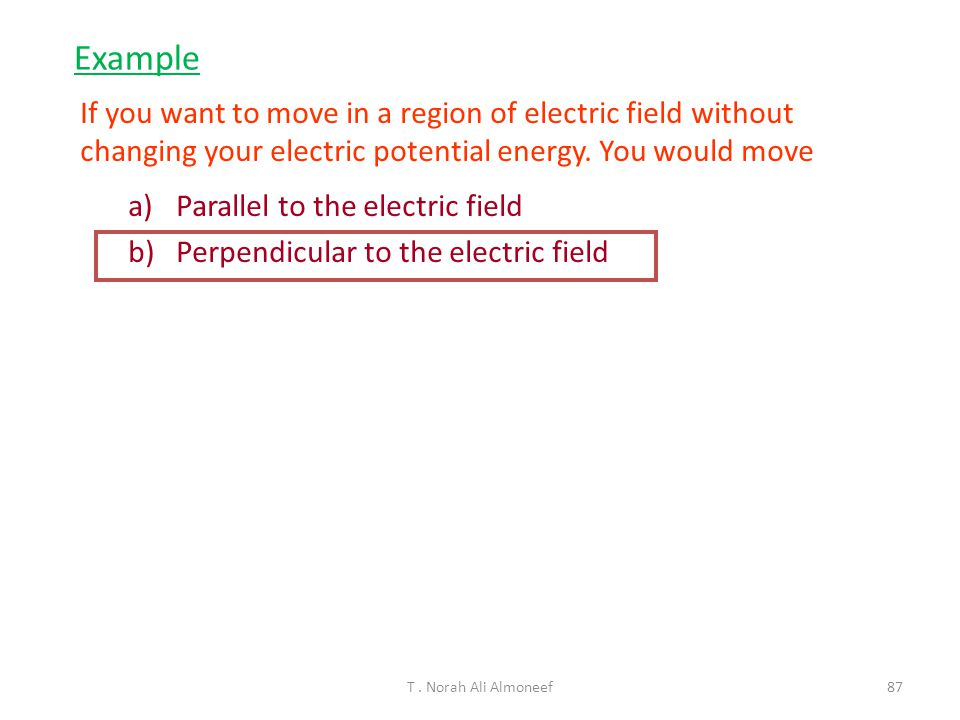 Example If you want to move in a region of electric field without changing your electric potential energy. You would move.