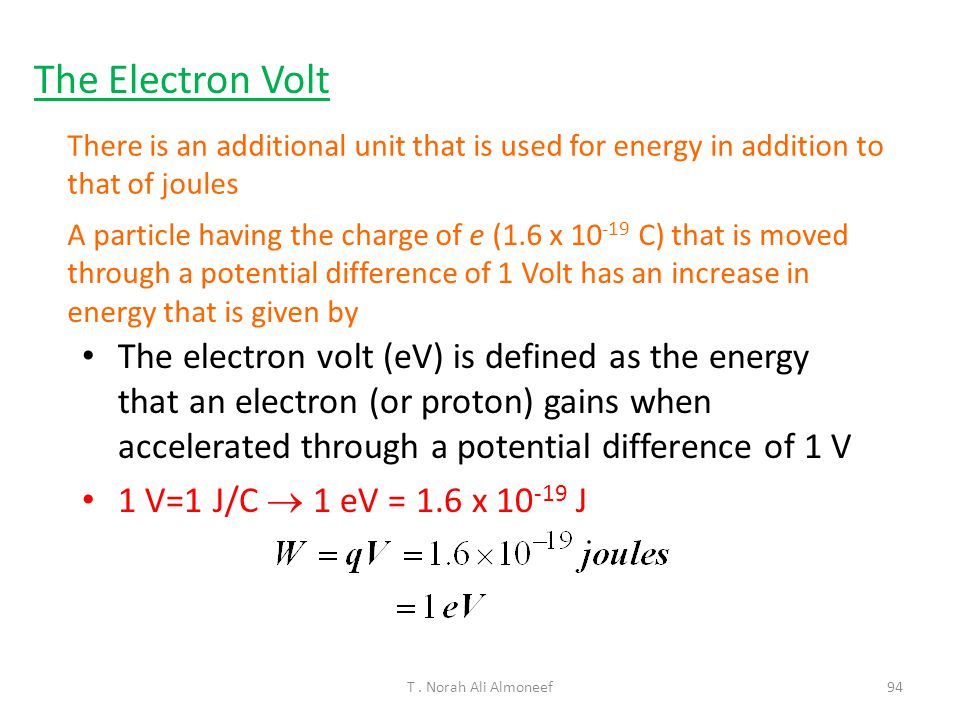 The Electron Volt There is an additional unit that is used for energy in addition to that of joules.