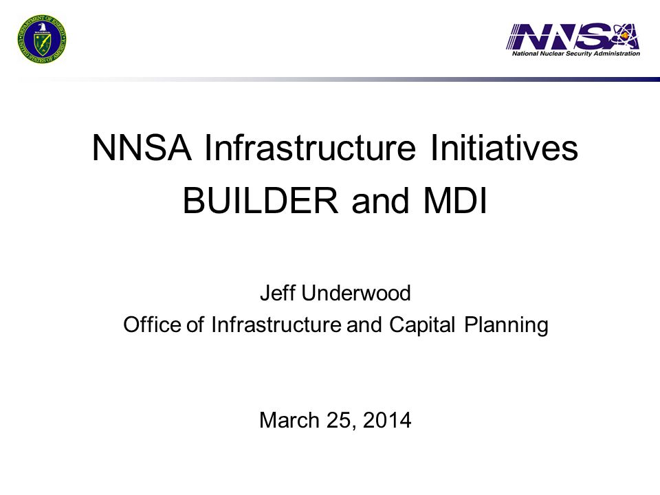 NNSA Infrastructure Initiatives BUILDER and MDI