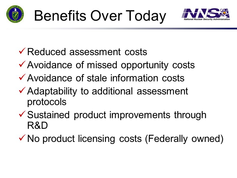 Benefits Over Today Reduced assessment costs