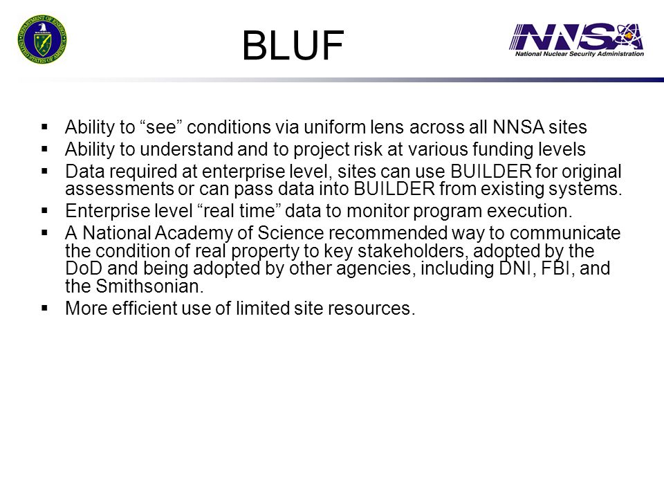 BLUF Ability to see conditions via uniform lens across all NNSA sites. Ability to understand and to project risk at various funding levels.