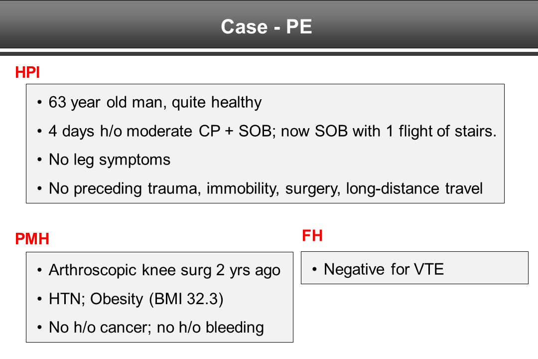 Case - PE HPI 63 year old man, quite healthy