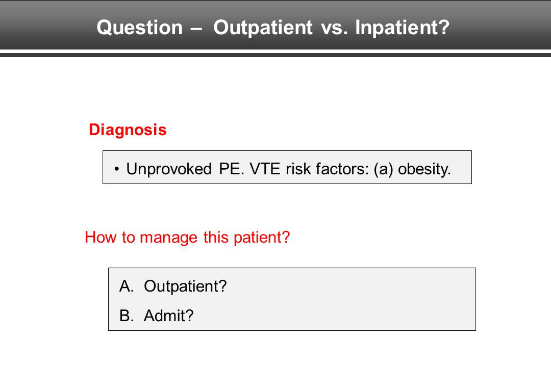 Question – Outpatient vs. Inpatient