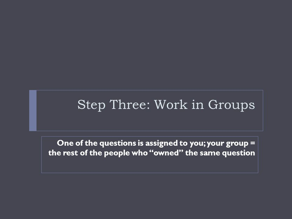 Step Three: Work in Groups