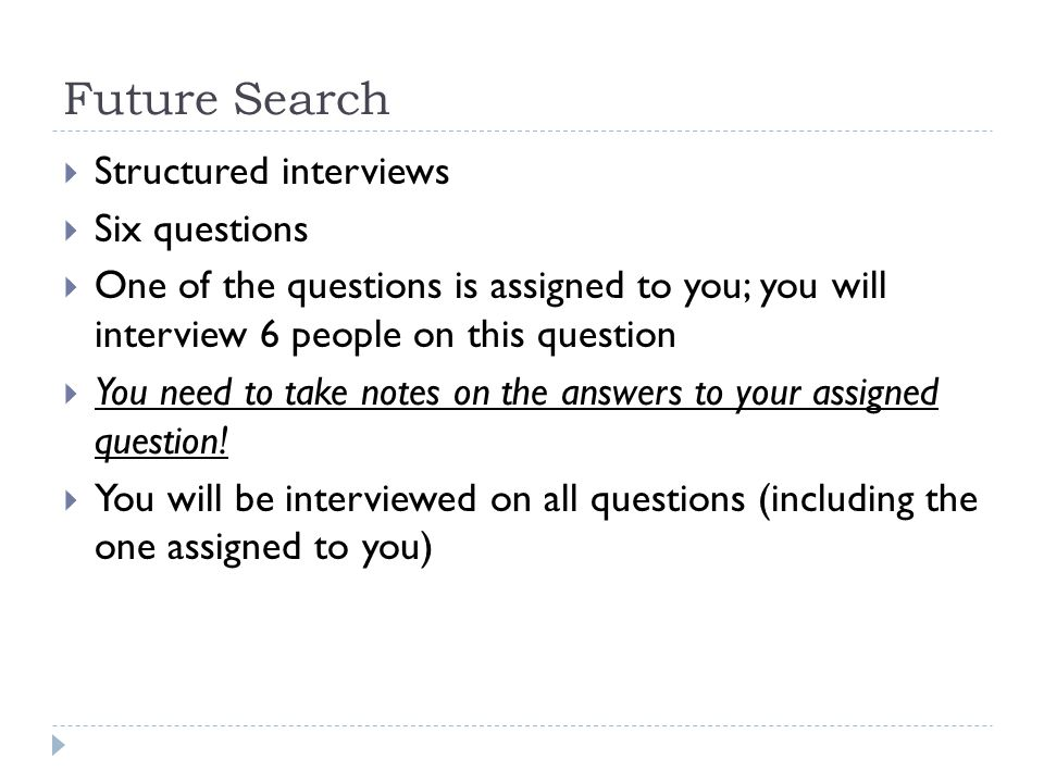 Future Search Structured interviews Six questions