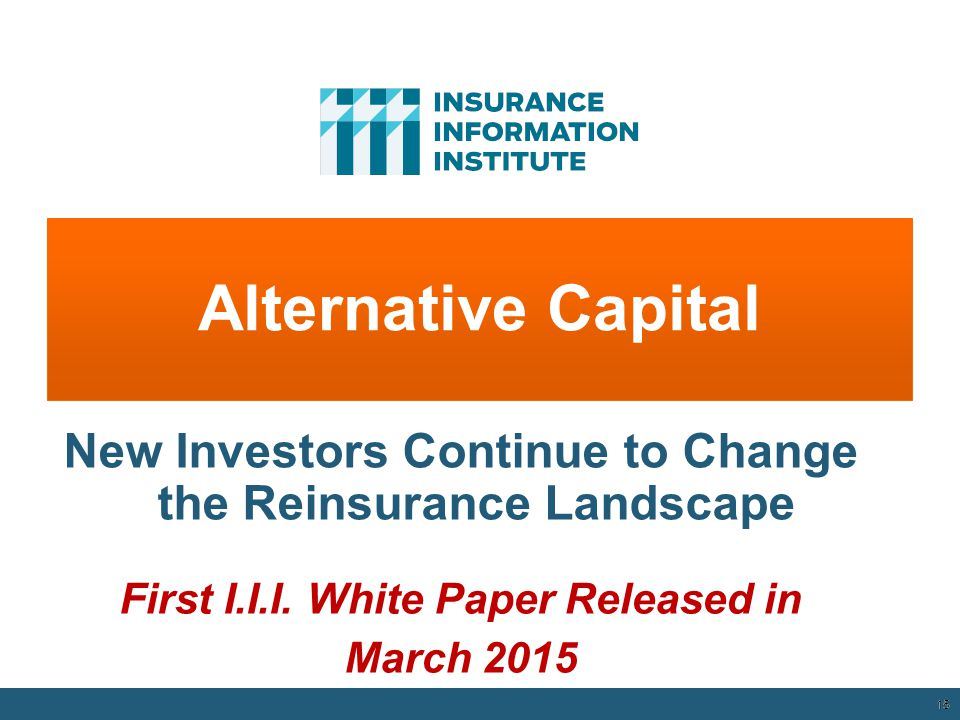 Alternative Capital New Investors Continue to Change the Reinsurance Landscape. First I.I.I. White Paper Released in.