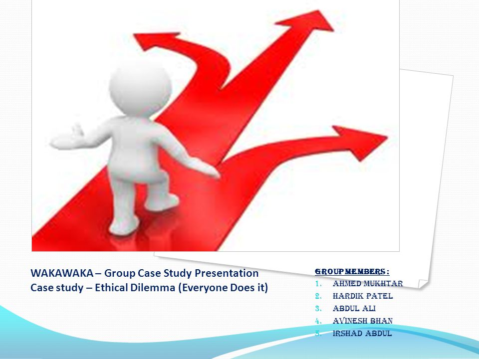 WAKAWAKA – Group Case Study Presentation Case study – Ethical Dilemma (Everyone Does it)