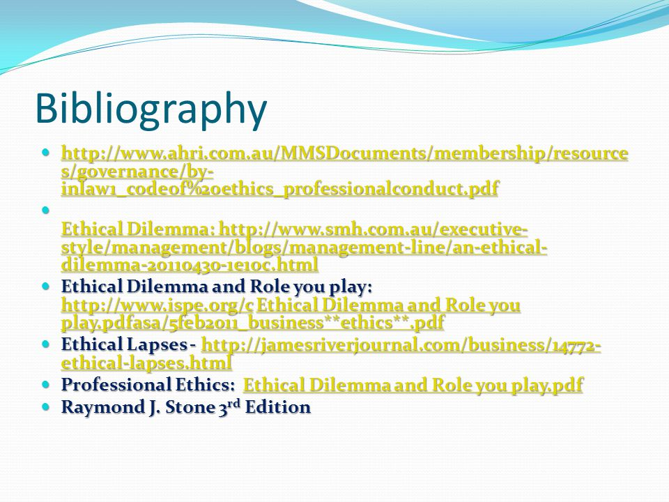 Bibliography http://www.ahri.com.au/MMSDocuments/membership/resources/governance/by-inlaw1_codeof%20ethics_professionalconduct.pdf.