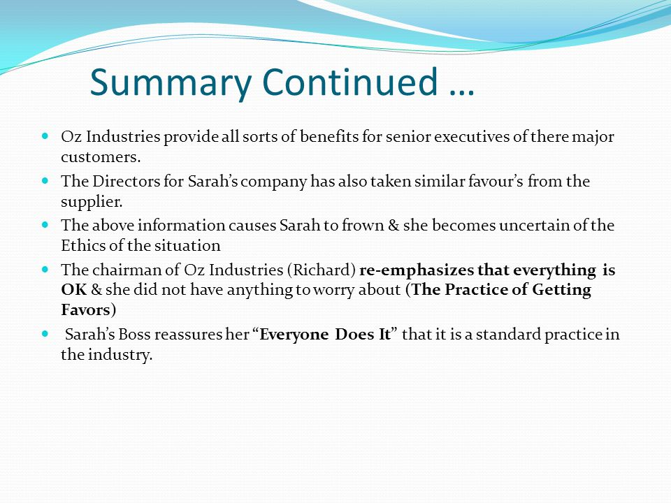 Summary Continued … Oz Industries provide all sorts of benefits for senior executives of there major customers.