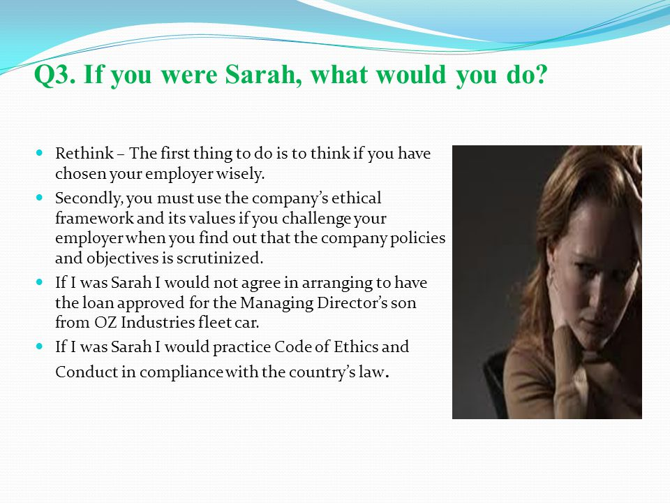 Q3. If you were Sarah, what would you do