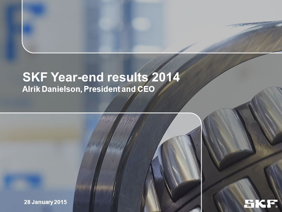 SKF Year-end results 2014 Alrik Danielson, President and CEO