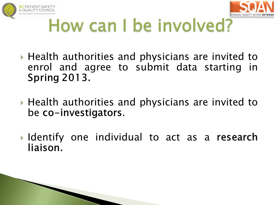 How can I be involved Health authorities and physicians are invited to enrol and agree to submit data starting in Spring 2013.