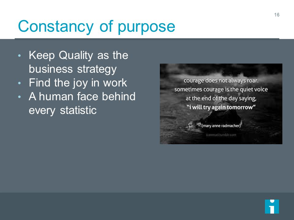 Constancy of purpose Keep Quality as the business strategy