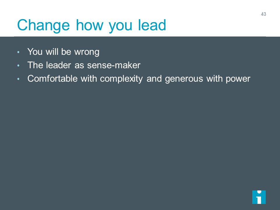 Change how you lead You will be wrong The leader as sense-maker