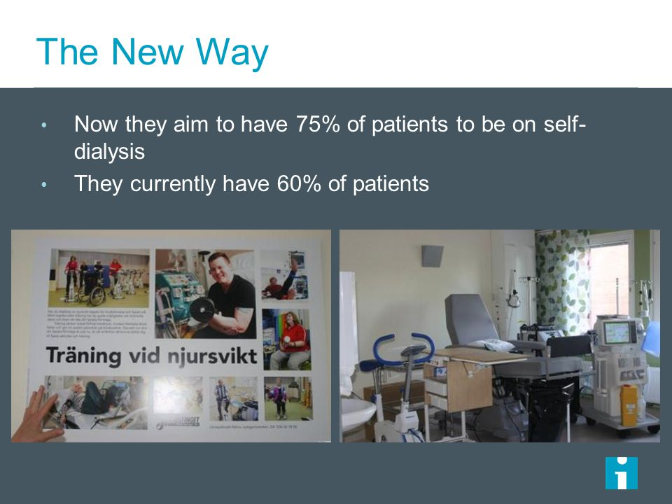 The New Way Now they aim to have 75% of patients to be on self-dialysis.