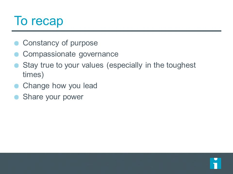 To recap Constancy of purpose Compassionate governance
