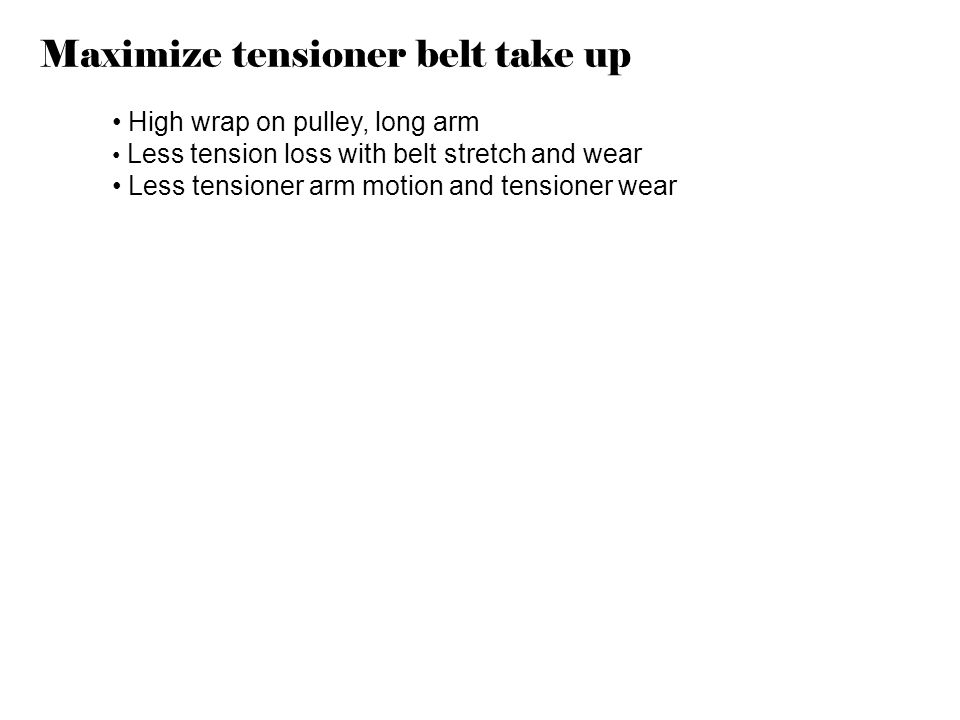 Maximize tensioner belt take up