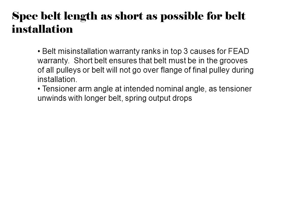 Spec belt length as short as possible for belt installation