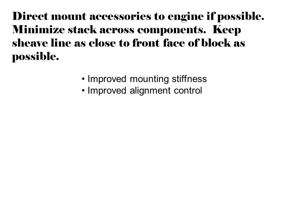 Direct mount accessories to engine if possible