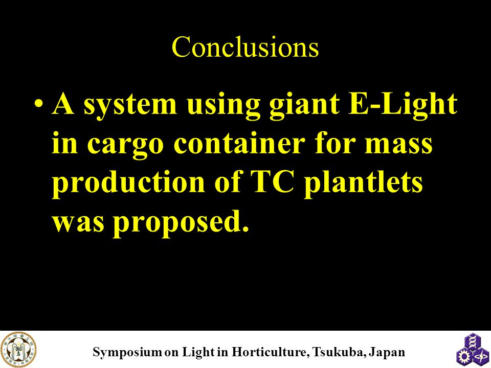 Conclusions A system using giant E-Light in cargo container for mass production of TC plantlets was proposed.