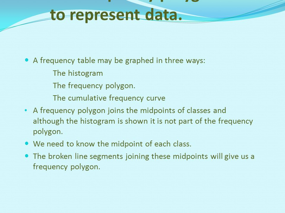 Use frequency polygons to represent data.
