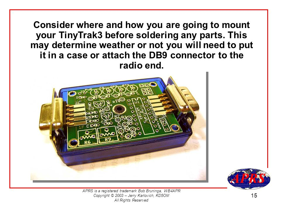 Consider where and how you are going to mount your TinyTrak3 before soldering any parts.