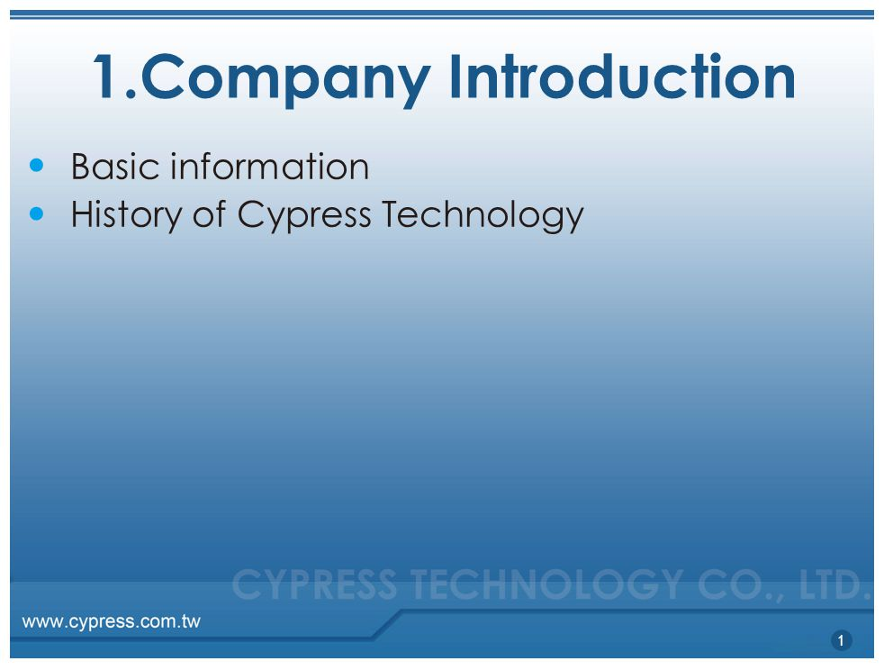 1.Company Introduction Basic information History of Cypress Technology