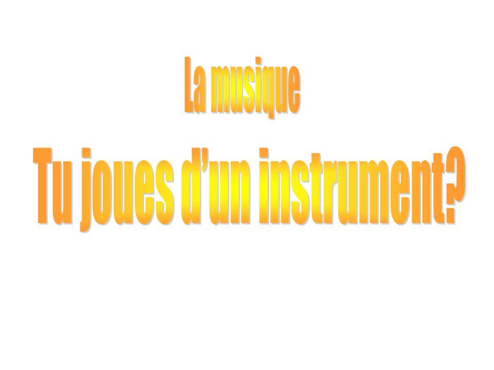 Tu joues d'un instrument