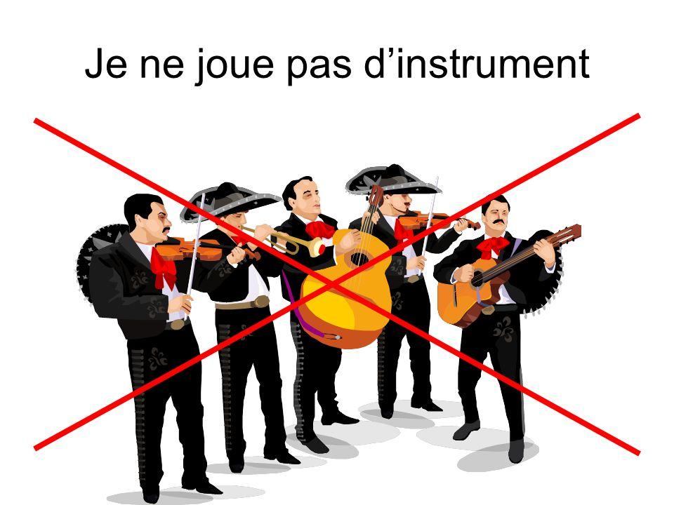 Je ne joue pas d'instrument