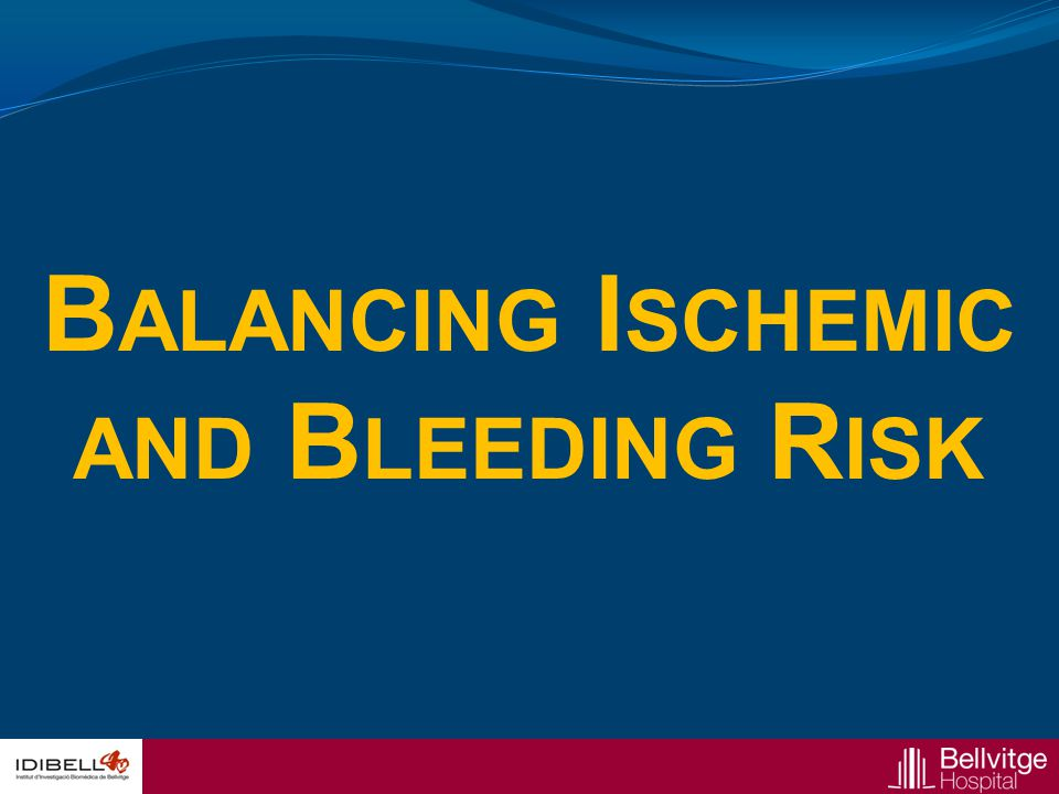 Balancing Ischemic and Bleeding Risk